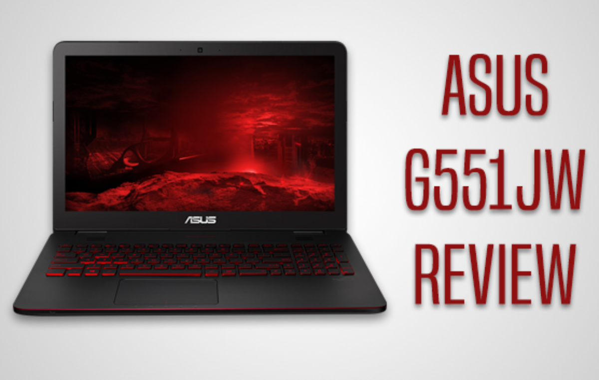 Gaming on the Go – ASUS ROG G551JW Gaming Laptop Review