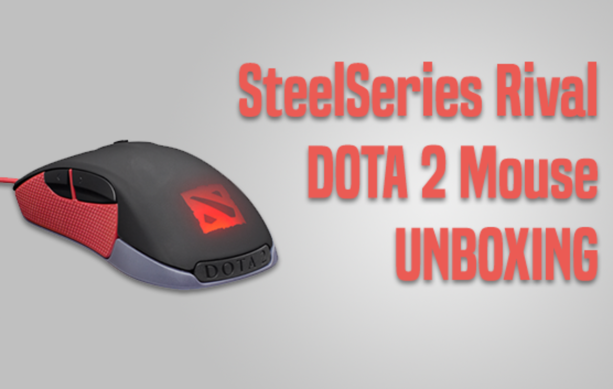 Unboxing the Perfect Dota 2 Weapon – SteelSeries Rival DOTA 2 Mouse
